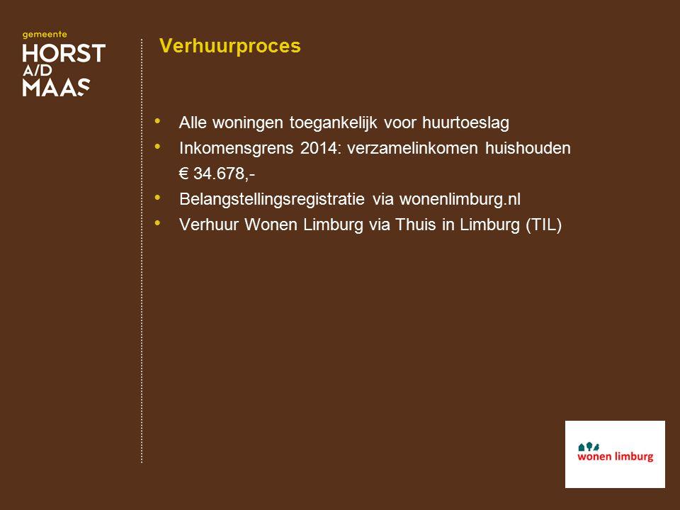 Verhuurproces Alle woningen toegankelijk voor huurtoeslag Inkomensgrens 2014: verzamelinkomen huishouden € 34.678,- Belangstellingsregistratie via wonenlimburg.nl Verhuur Wonen Limburg via Thuis in Limburg (TIL)