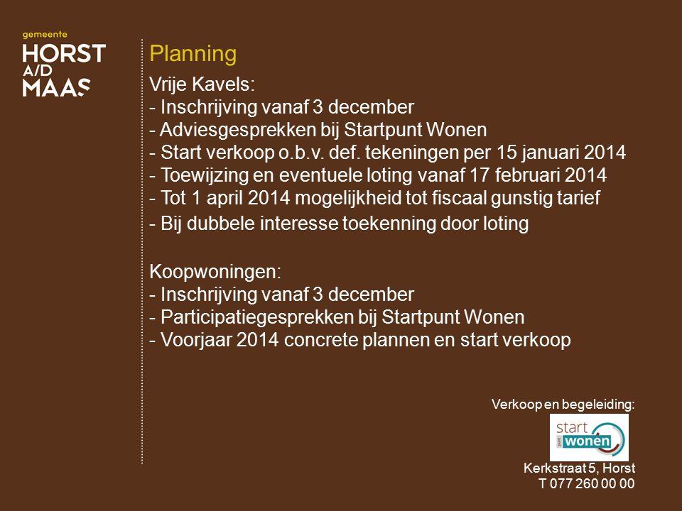 Vrije Kavels: - Inschrijving vanaf 3 december - Adviesgesprekken bij Startpunt Wonen - Start verkoop o.b.v. def. tekeningen per 15 januari 2014 - Toew