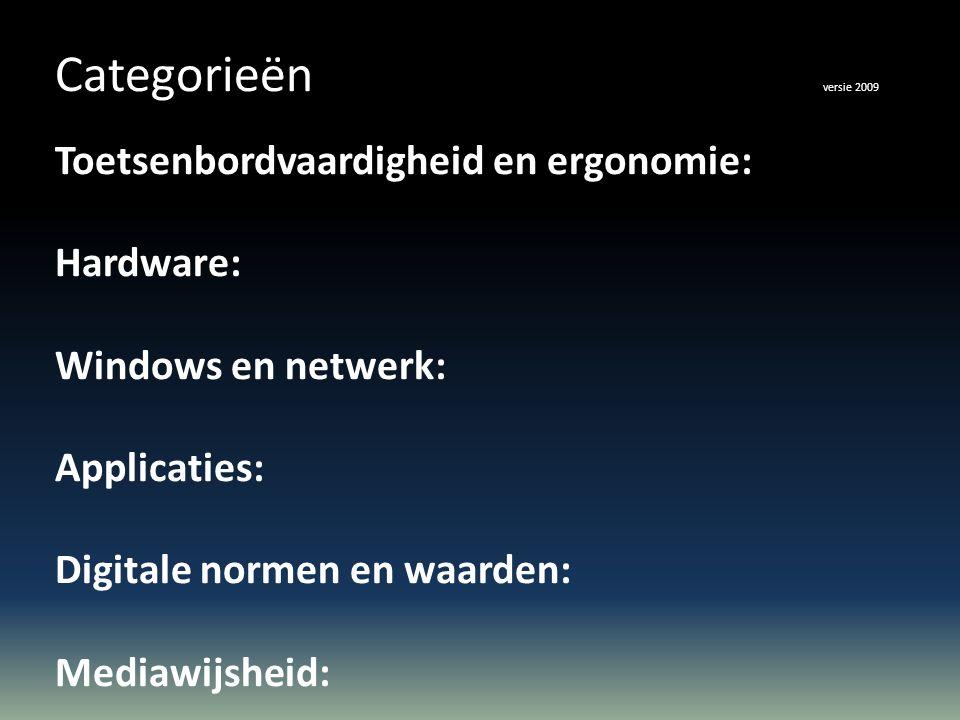 Categorieën versie 2009 Toetsenbordvaardigheid en ergonomie: Hardware: Windows en netwerk: Applicaties: Digitale normen en waarden: Mediawijsheid: