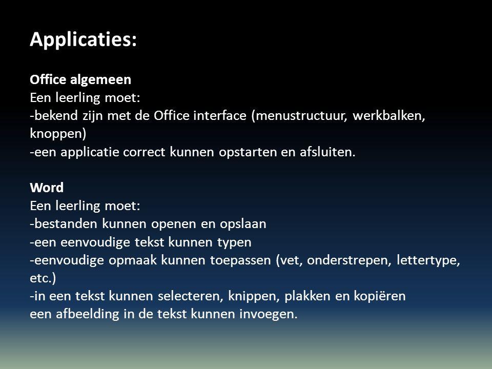 Applicaties: Office algemeen Een leerling moet: -bekend zijn met de Office interface (menustructuur, werkbalken, knoppen) -een applicatie correct kunnen opstarten en afsluiten.