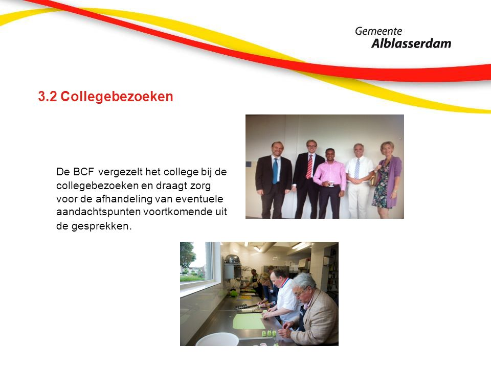 3.2 Collegebezoeken De BCF vergezelt het college bij de collegebezoeken en draagt zorg voor de afhandeling van eventuele aandachtspunten voortkomende