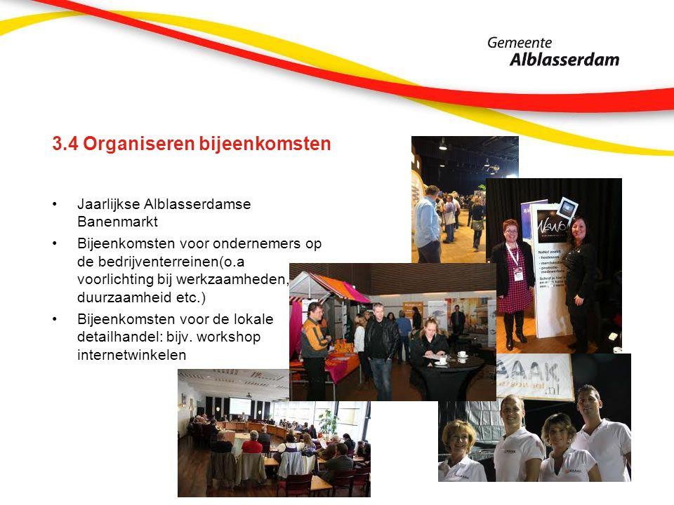 3.4 Organiseren bijeenkomsten Jaarlijkse Alblasserdamse Banenmarkt Bijeenkomsten voor ondernemers op de bedrijventerreinen(o.a voorlichting bij werkzaamheden, duurzaamheid etc.) Bijeenkomsten voor de lokale detailhandel: bijv.