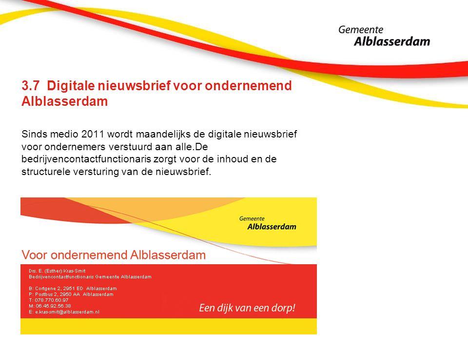 3.7 Digitale nieuwsbrief voor ondernemend Alblasserdam Sinds medio 2011 wordt maandelijks de digitale nieuwsbrief voor ondernemers verstuurd aan alle.De bedrijvencontactfunctionaris zorgt voor de inhoud en de structurele versturing van de nieuwsbrief.