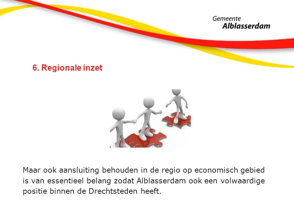 6. Regionale inzet Maar ook aansluiting behouden in de regio op economisch gebied is van essentieel belang zodat Alblasserdam ook een volwaardige posi
