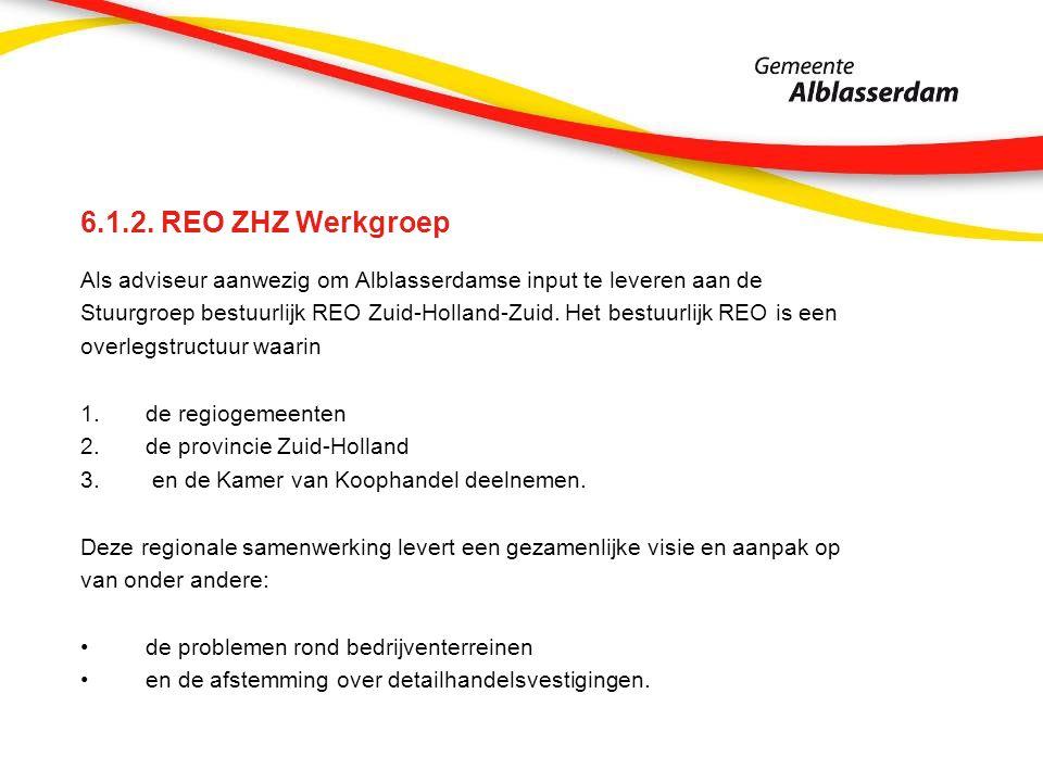 6.1.2. REO ZHZ Werkgroep Als adviseur aanwezig om Alblasserdamse input te leveren aan de Stuurgroep bestuurlijk REO Zuid-Holland-Zuid. Het bestuurlijk