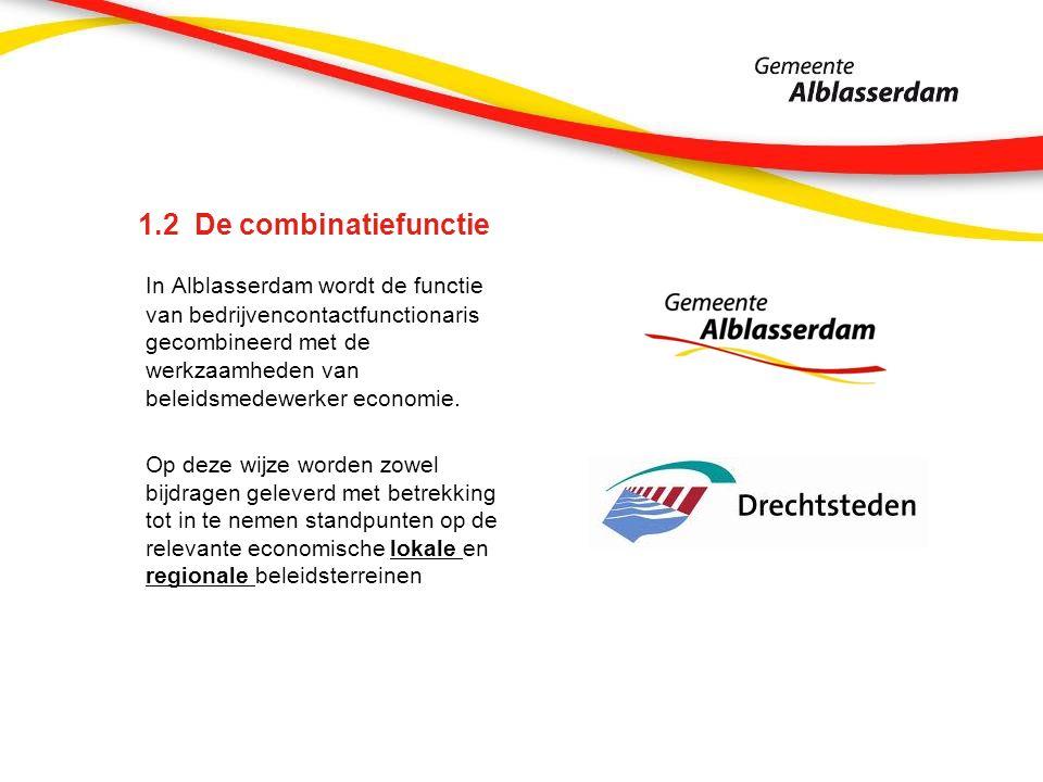 1.2 De combinatiefunctie In Alblasserdam wordt de functie van bedrijvencontactfunctionaris gecombineerd met de werkzaamheden van beleidsmedewerker economie.