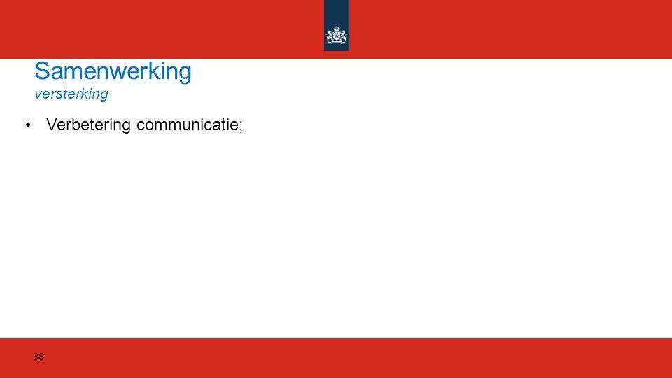 Samenwerking versterking 38 Verbetering communicatie;