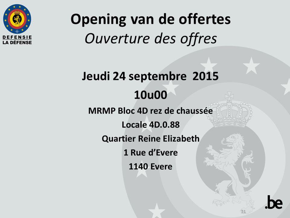 11 Opening van de offertes Ouverture des offres Jeudi 24 septembre 2015 10u00 MRMP Bloc 4D rez de chaussée Locale 4D.0.88 Quartier Reine Elizabeth 1 R