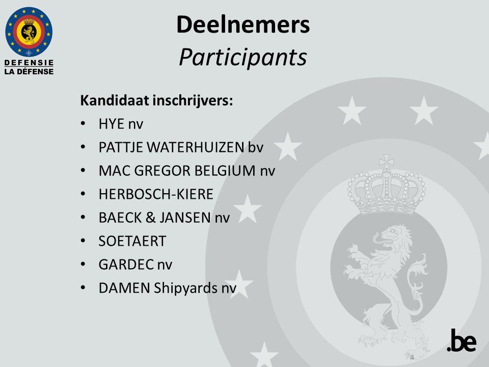4 Deelnemers Participants Kandidaat inschrijvers: HYE nv PATTJE WATERHUIZEN bv MAC GREGOR BELGIUM nv HERBOSCH-KIERE BAECK & JANSEN nv SOETAERT GARDEC