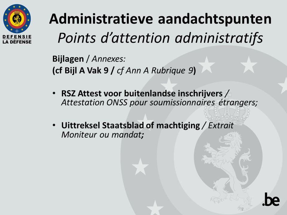 7 Administratieve aandachtspunten Points d'attention administratifs Bijlagen / Annexes: (cf Bijl A Vak 9 / cf Ann A Rubrique 9) RSZ Attest voor buiten