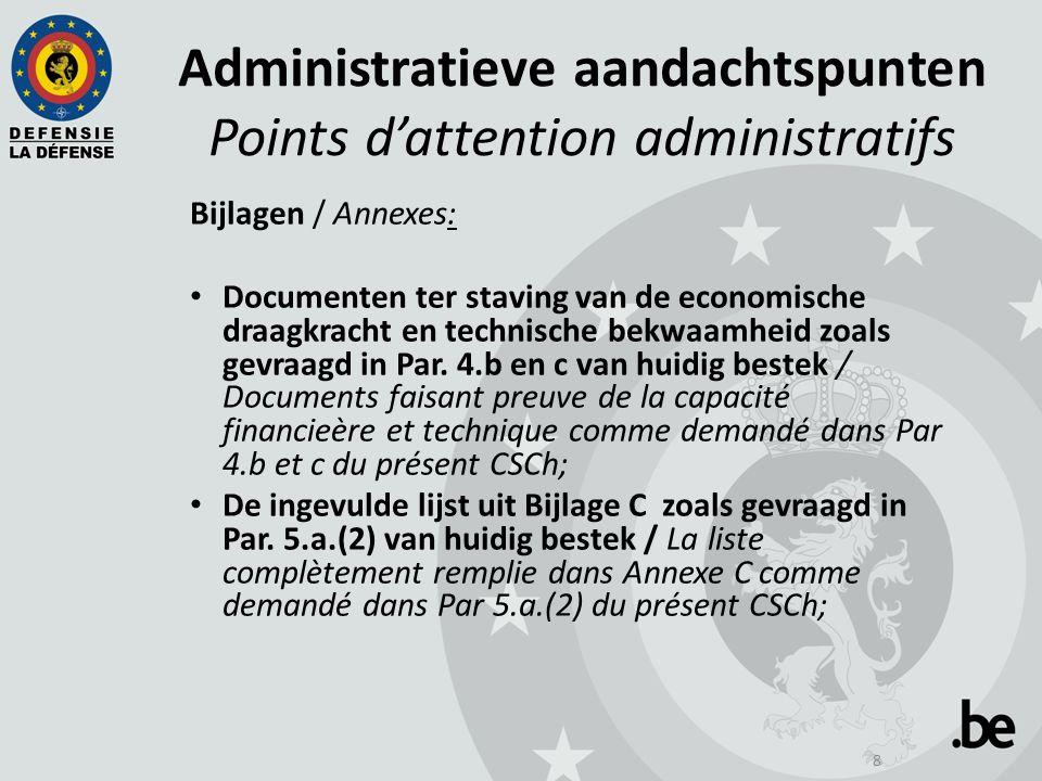 8 Administratieve aandachtspunten Points d'attention administratifs Bijlagen / Annexes: Documenten ter staving van de economische draagkracht en technische bekwaamheid zoals gevraagd in Par.