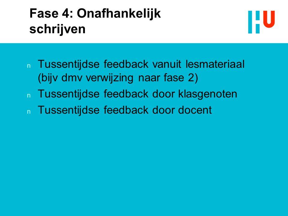 Fase 4: Onafhankelijk schrijven n Tussentijdse feedback vanuit lesmateriaal (bijv dmv verwijzing naar fase 2) n Tussentijdse feedback door klasgenoten n Tussentijdse feedback door docent