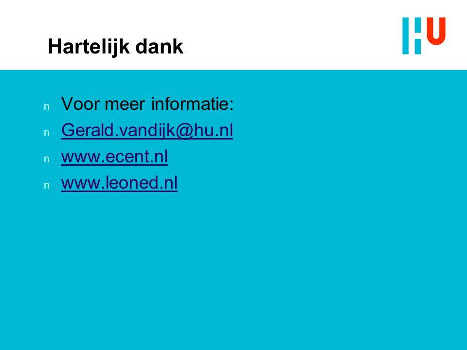 Hartelijk dank n Voor meer informatie: n Gerald.vandijk@hu.nl Gerald.vandijk@hu.nl n www.ecent.nl www.ecent.nl n www.leoned.nl www.leoned.nl