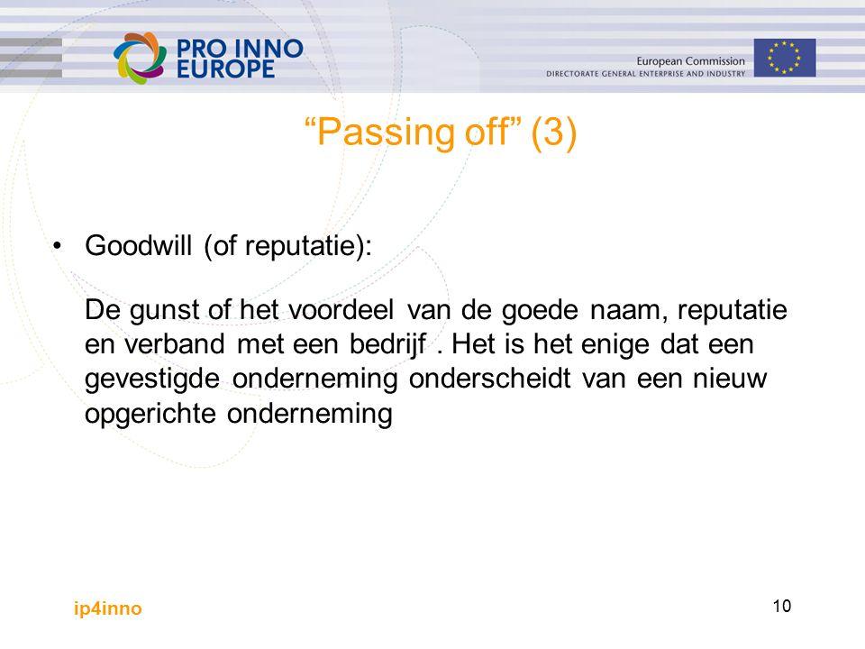ip4inno 10 Passing off (3) Goodwill (of reputatie): De gunst of het voordeel van de goede naam, reputatie en verband met een bedrijf.