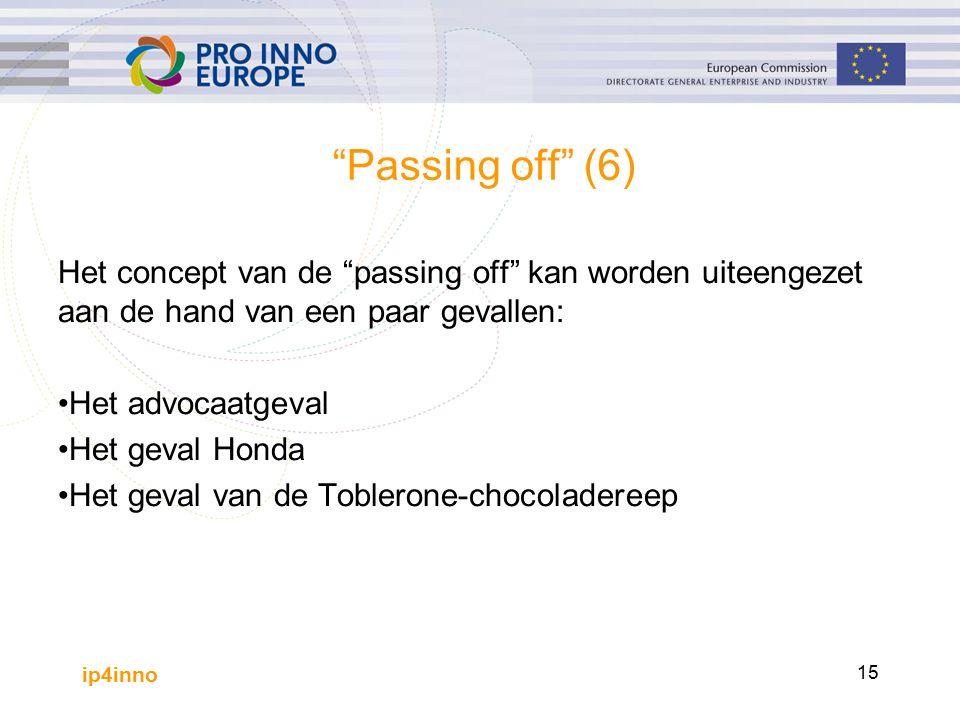 ip4inno 15 Passing off (6) Het concept van de passing off kan worden uiteengezet aan de hand van een paar gevallen: Het advocaatgeval Het geval Honda Het geval van de Toblerone-chocoladereep