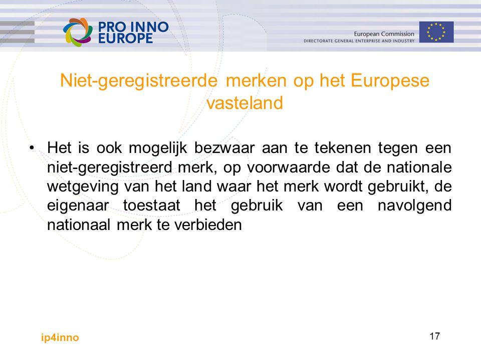 ip4inno 17 Niet-geregistreerde merken op het Europese vasteland Het is ook mogelijk bezwaar aan te tekenen tegen een niet-geregistreerd merk, op voorwaarde dat de nationale wetgeving van het land waar het merk wordt gebruikt, de eigenaar toestaat het gebruik van een navolgend nationaal merk te verbieden