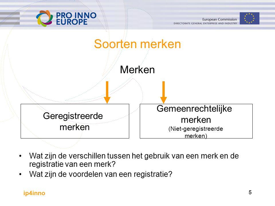 ip4inno 5 Soorten merken Merken Geregistreerde merken Gemeenrechtelijke merken (Niet-geregistreerde merken) Wat zijn de verschillen tussen het gebruik van een merk en de registratie van een merk.