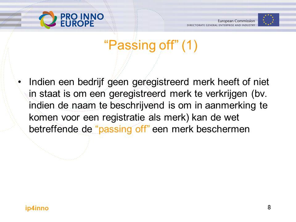 ip4inno 8 Passing off (1) Indien een bedrijf geen geregistreerd merk heeft of niet in staat is om een geregistreerd merk te verkrijgen (bv.