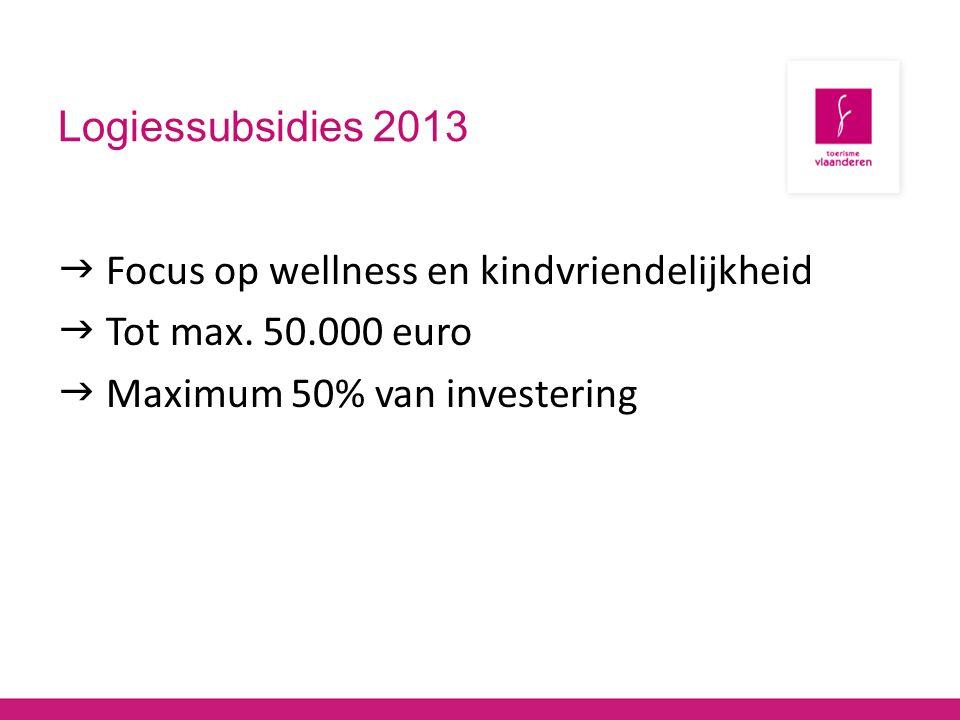 Logiessubsidies 2013  Focus op wellness en kindvriendelijkheid  Tot max.