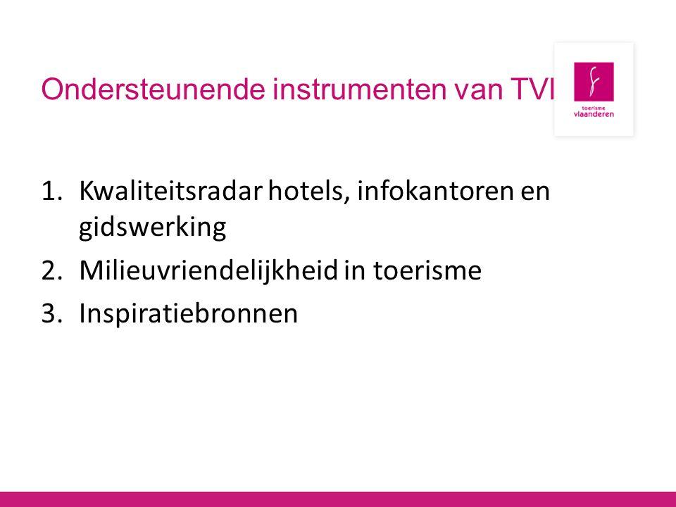 Ondersteunende instrumenten van TVl 1.Kwaliteitsradar hotels, infokantoren en gidswerking 2.Milieuvriendelijkheid in toerisme 3.Inspiratiebronnen