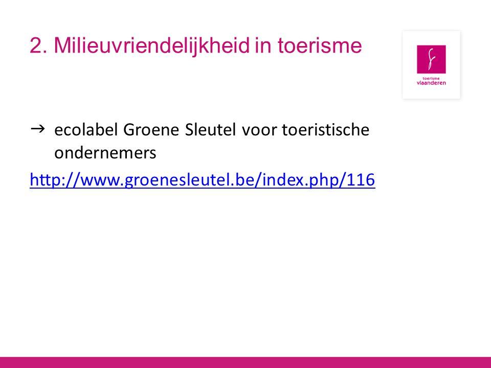 2. Milieuvriendelijkheid in toerisme  ecolabel Groene Sleutel voor toeristische ondernemers http://www.groenesleutel.be/index.php/116