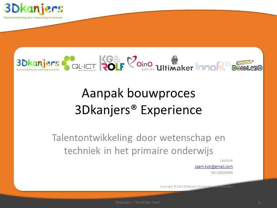 Aanpak bouwproces 3Dkanjers® Experience Talentontwikkeling door wetenschap en techniek in het primaire onderwijs Jos Kok Jaam.kok@gmail.com 06-19636994 Copyright © 2014 3Dkanjers.
