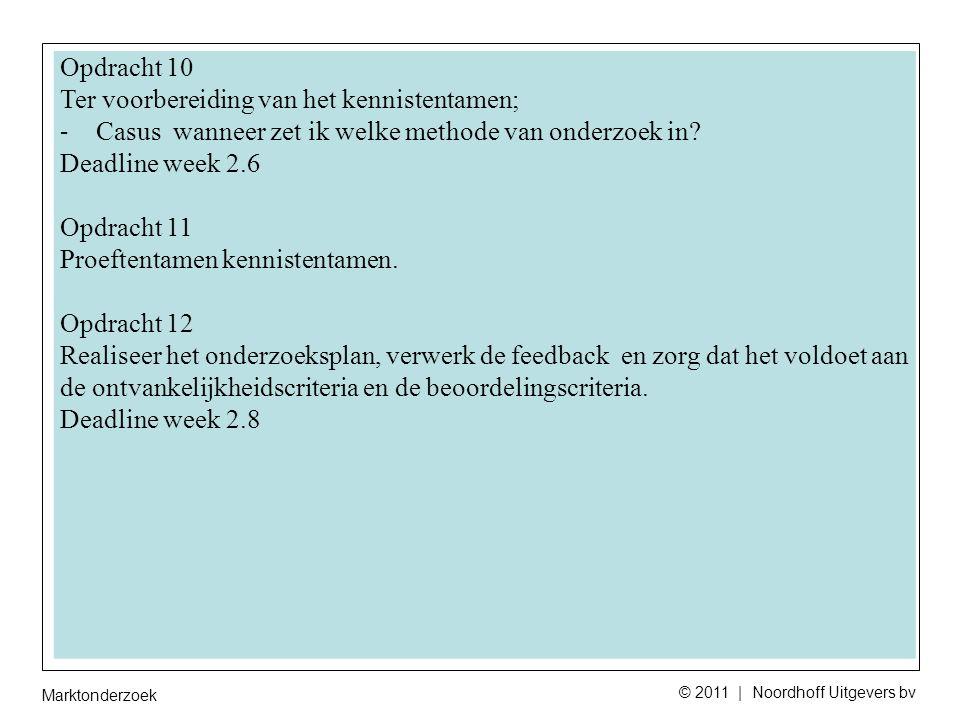 Marktonderzoek © 2011 | Noordhoff Uitgevers bv Opdracht 10 Ter voorbereiding van het kennistentamen; - Casus wanneer zet ik welke methode van onderzoek in.