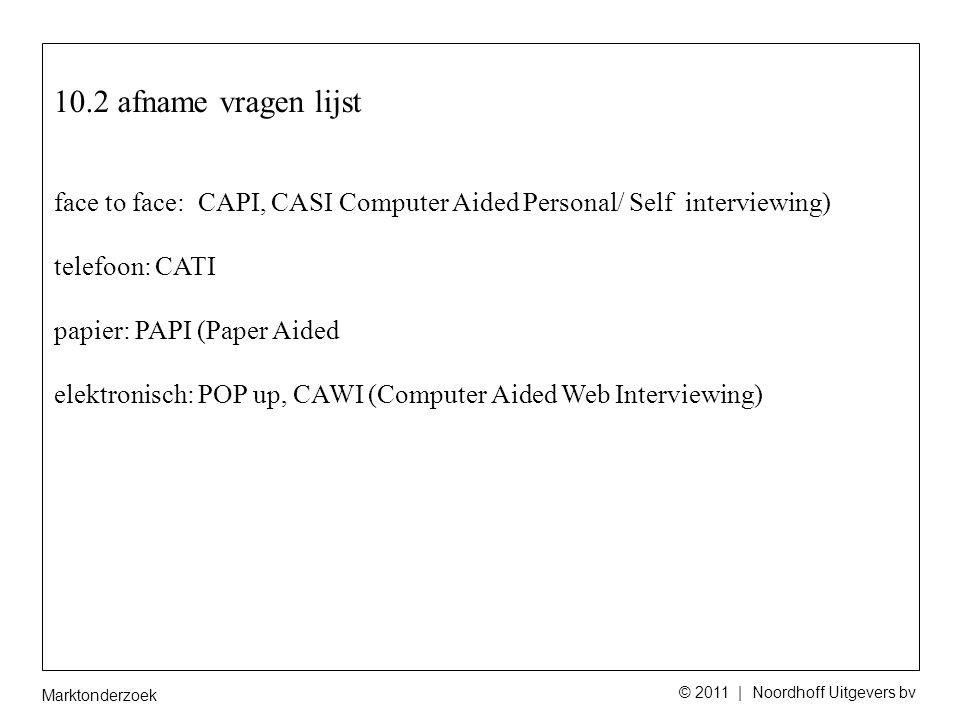 Marktonderzoek © 2011 | Noordhoff Uitgevers bv 10.2 afname vragen lijst face to face: CAPI, CASI Computer Aided Personal/ Self interviewing) telefoon: