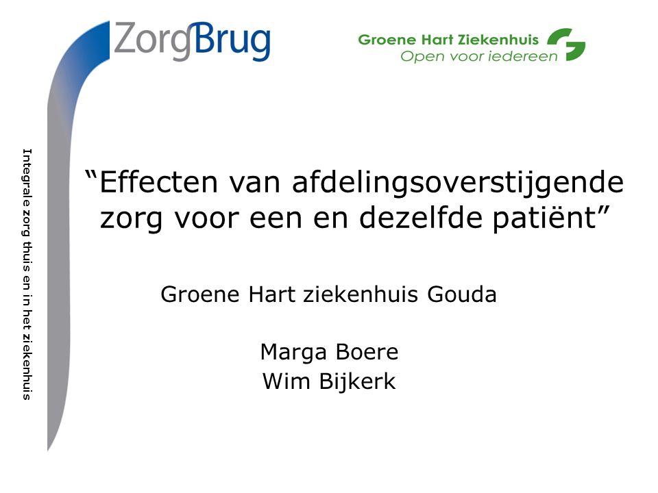 Integrale zorg thuis en in het ziekenhuis Effecten van afdelingsoverstijgende zorg voor een en dezelfde patiënt Groene Hart ziekenhuis Gouda Marga Boere Wim Bijkerk