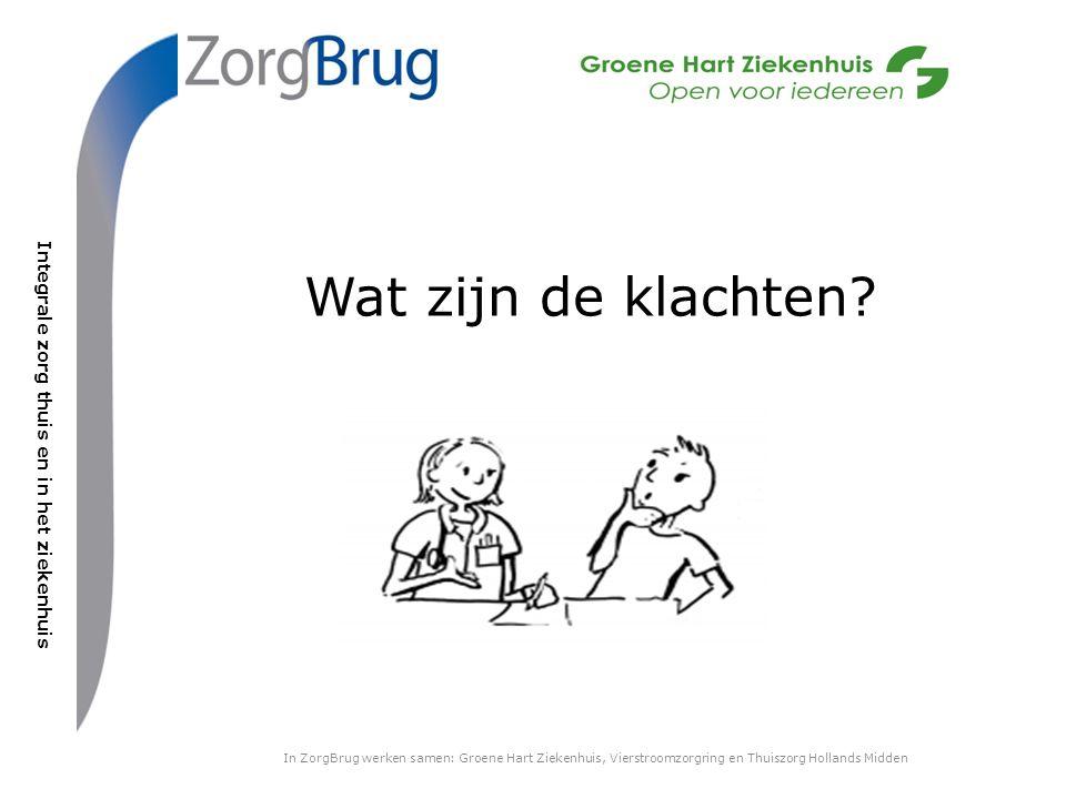 In ZorgBrug werken samen: Groene Hart Ziekenhuis, Vierstroomzorgring en Thuiszorg Hollands Midden Wat zijn de klachten