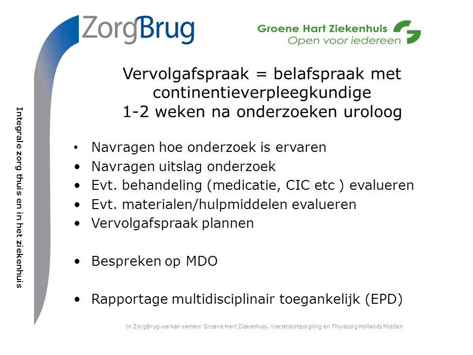 Integrale zorg thuis en in het ziekenhuis Navragen hoe onderzoek is ervaren Navragen uitslag onderzoek Evt.