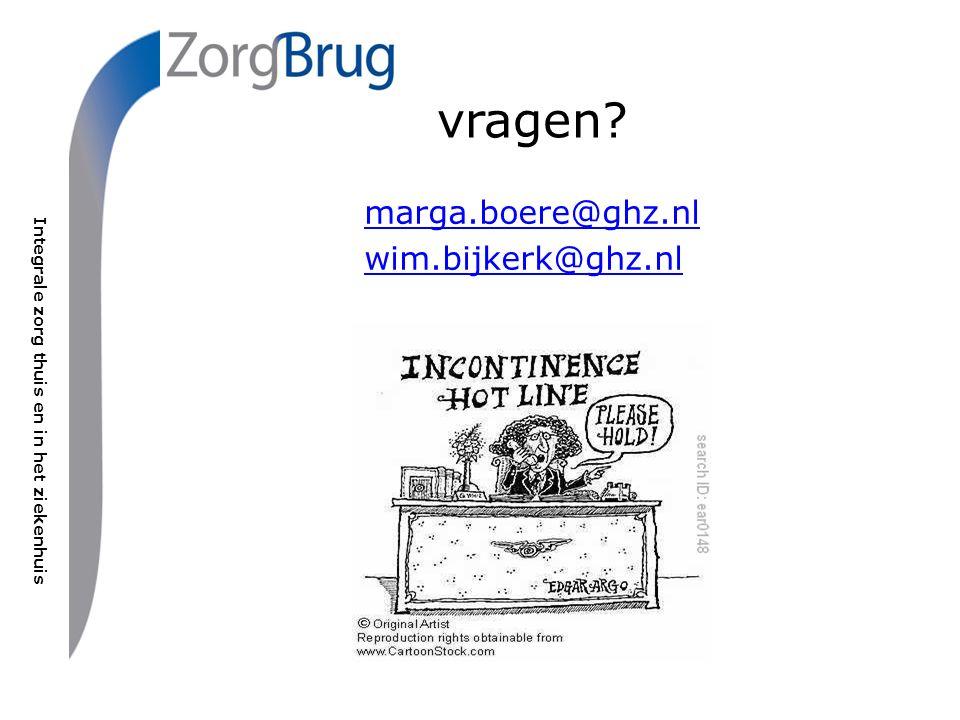 Integrale zorg thuis en in het ziekenhuis vragen marga.boere@ghz.nl wim.bijkerk@ghz.nl