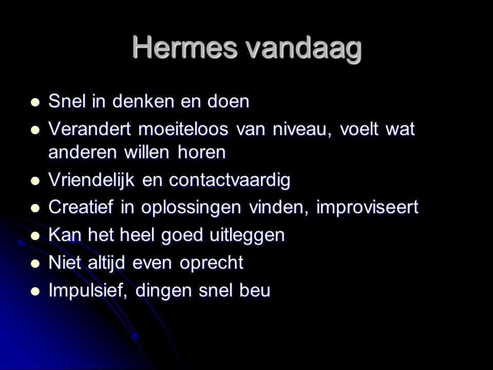 Hermes vandaag Snel in denken en doen Snel in denken en doen Verandert moeiteloos van niveau, voelt wat anderen willen horen Verandert moeiteloos van