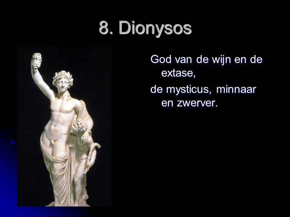 8. Dionysos God van de wijn en de extase, de mysticus, minnaar en zwerver.