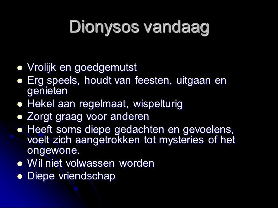 Dionysos vandaag Vrolijk en goedgemutst Vrolijk en goedgemutst Erg speels, houdt van feesten, uitgaan en genieten Erg speels, houdt van feesten, uitga