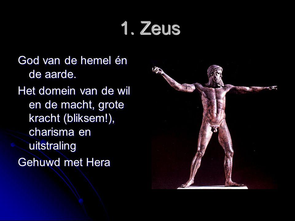 1. Zeus 1. Zeus God van de hemel én de aarde. Het domein van de wil en de macht, grote kracht (bliksem!), charisma en uitstraling Gehuwd met Hera