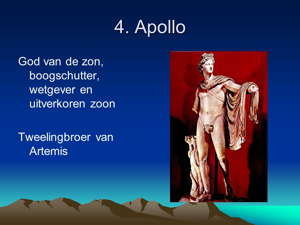 4. Apollo God van de zon, boogschutter, wetgever en uitverkoren zoon Tweelingbroer van Artemis