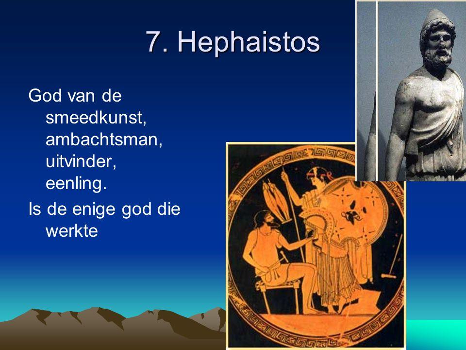 7. Hephaistos God van de smeedkunst, ambachtsman, uitvinder, eenling. Is de enige god die werkte