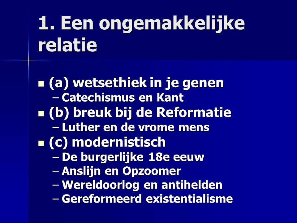 1. Een ongemakkelijke relatie (a) wetsethiek in je genen (a) wetsethiek in je genen –Catechismus en Kant (b) breuk bij de Reformatie (b) breuk bij de