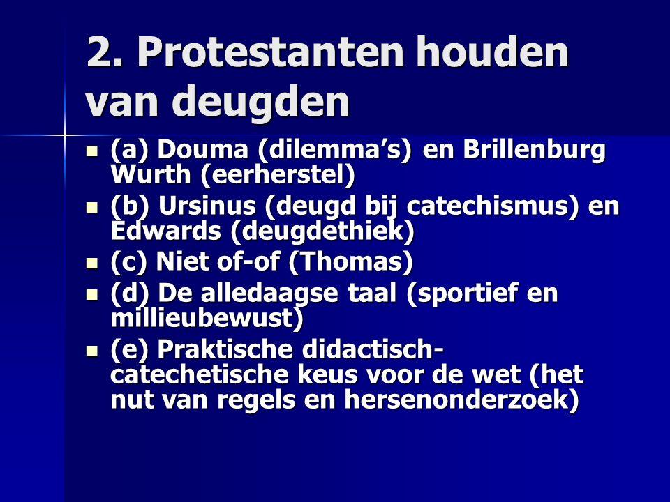 2. Protestanten houden van deugden (a) Douma (dilemma's) en Brillenburg Wurth (eerherstel) (a) Douma (dilemma's) en Brillenburg Wurth (eerherstel) (b)