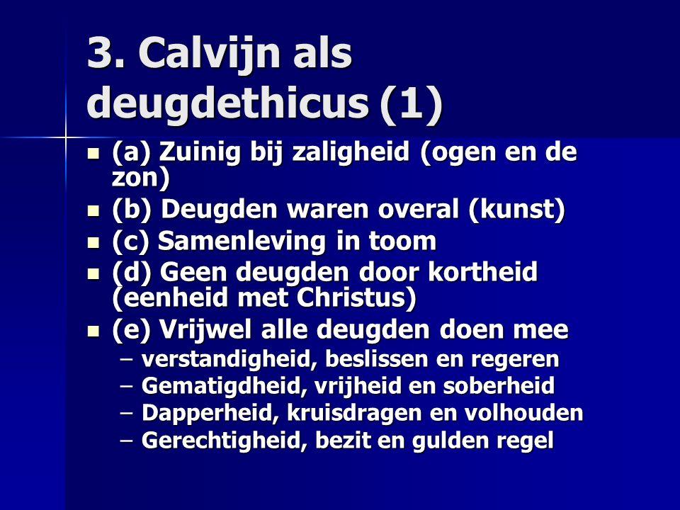 3. Calvijn als deugdethicus (1) (a) Zuinig bij zaligheid (ogen en de zon) (a) Zuinig bij zaligheid (ogen en de zon) (b) Deugden waren overal (kunst) (