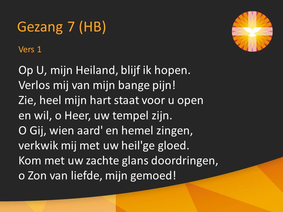 Vers 1 Gezang 7 (HB) Op U, mijn Heiland, blijf ik hopen.