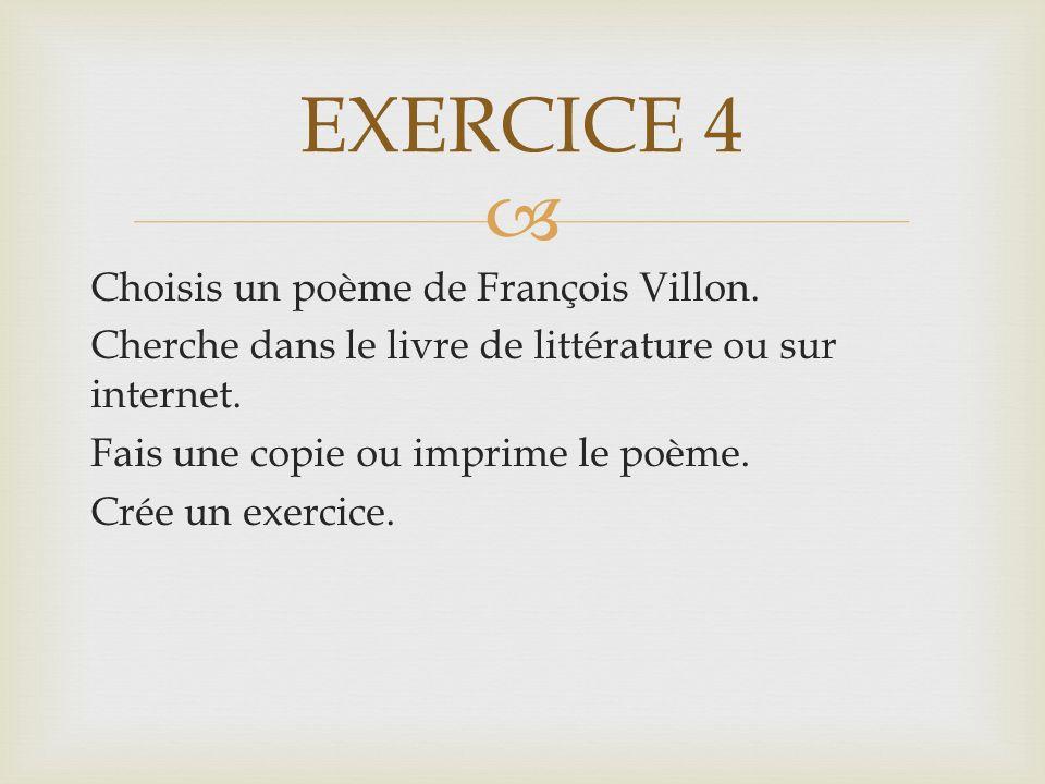  Choisis un poème de François Villon. Cherche dans le livre de littérature ou sur internet.