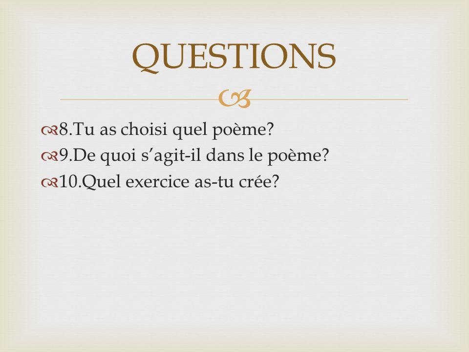   8.Tu as choisi quel poème.  9.De quoi s'agit-il dans le poème.