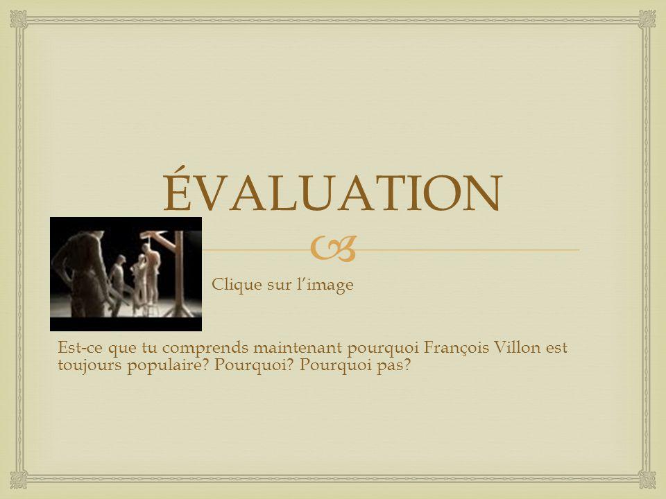  ÉVALUATION Clique sur l'image Est-ce que tu comprends maintenant pourquoi François Villon est toujours populaire.
