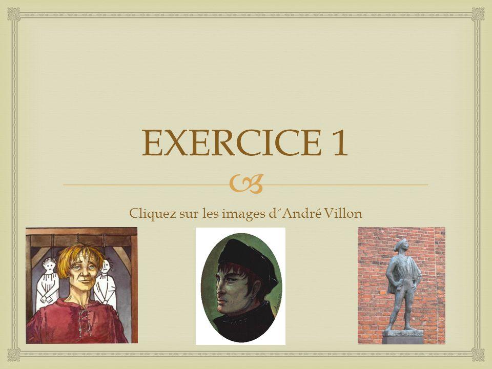  EXERCICE 1 Cliquez sur les images d´André Villon