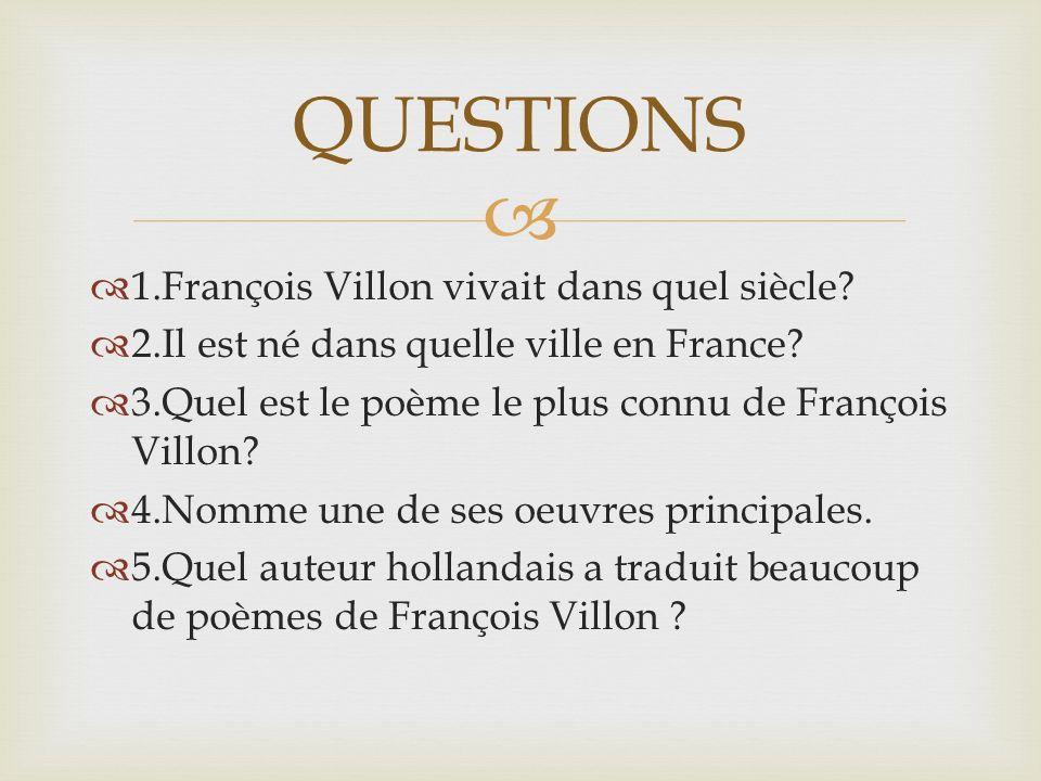   1.François Villon vivait dans quel siècle.  2.Il est né dans quelle ville en France.