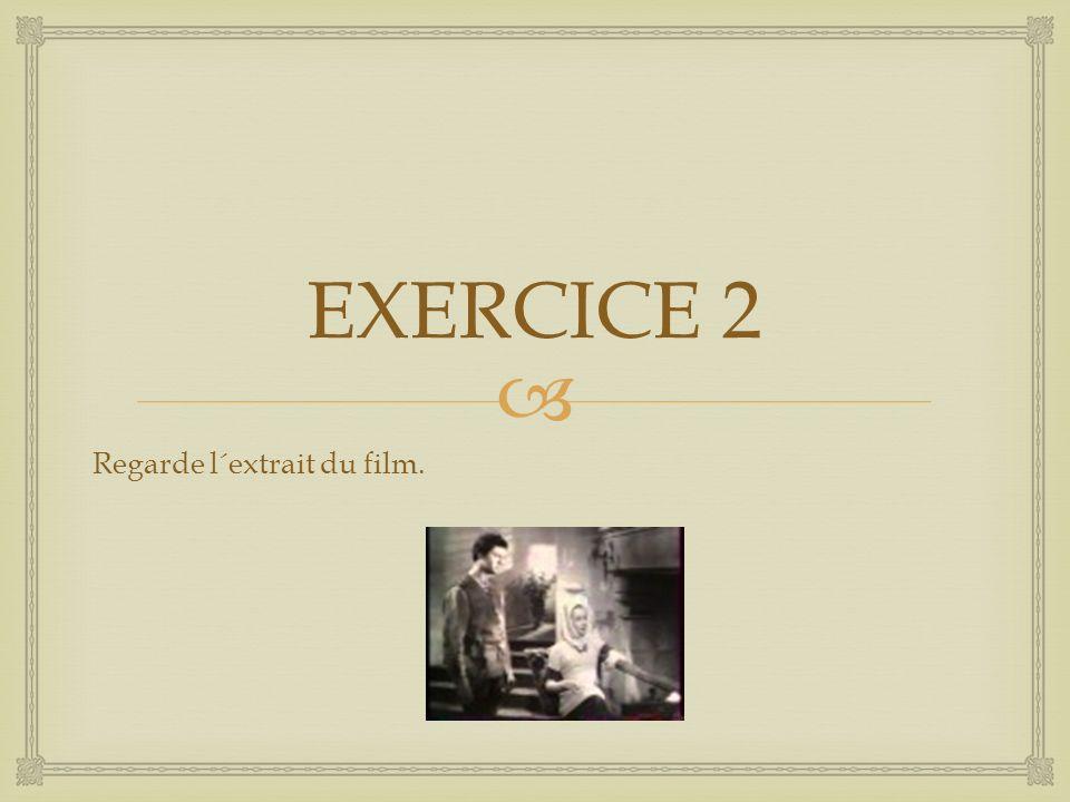  EXERCICE 2 Regarde l´extrait du film.