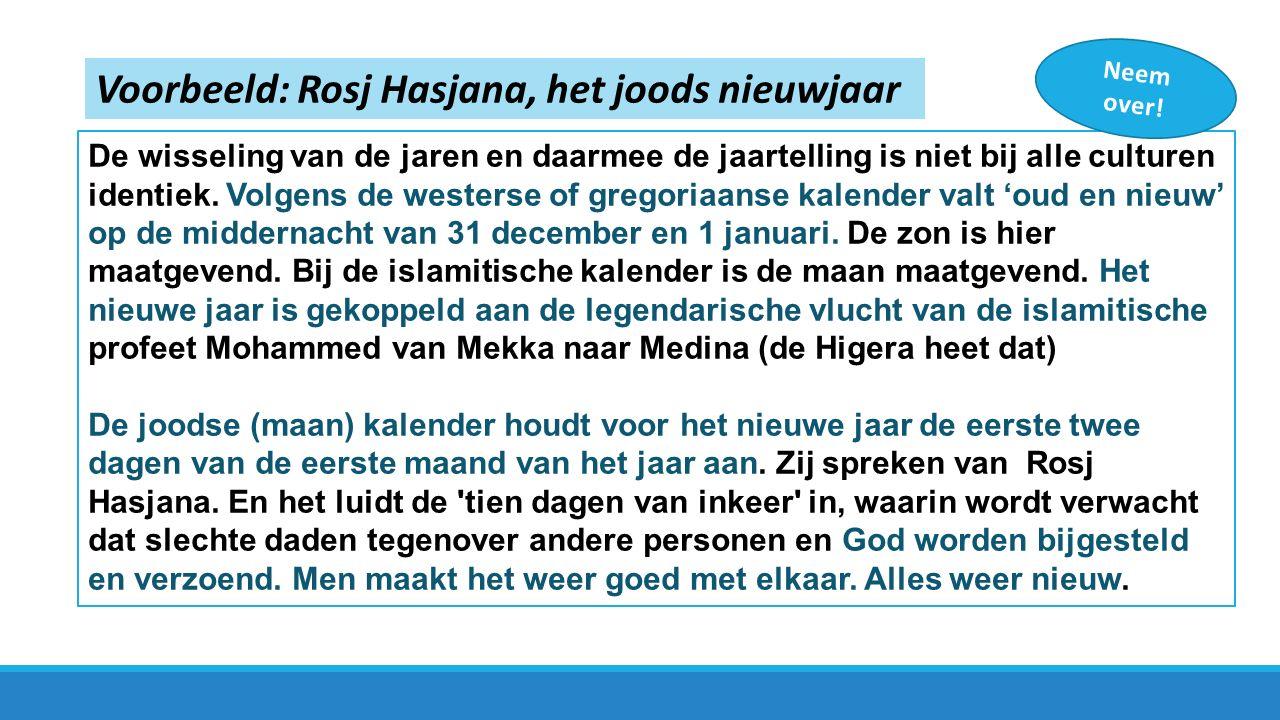 Voorbeeld: Rosj Hasjana, het joods nieuwjaar De wisseling van de jaren en daarmee de jaartelling is niet bij alle culturen identiek.