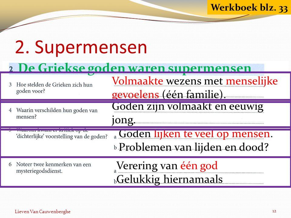 2. Supermensen Lieven Van Cauwenberghe 12 Werkboek blz. 33 De Griekse goden waren supermensen Volmaakte wezens met menselijke gevoelens (één familie).
